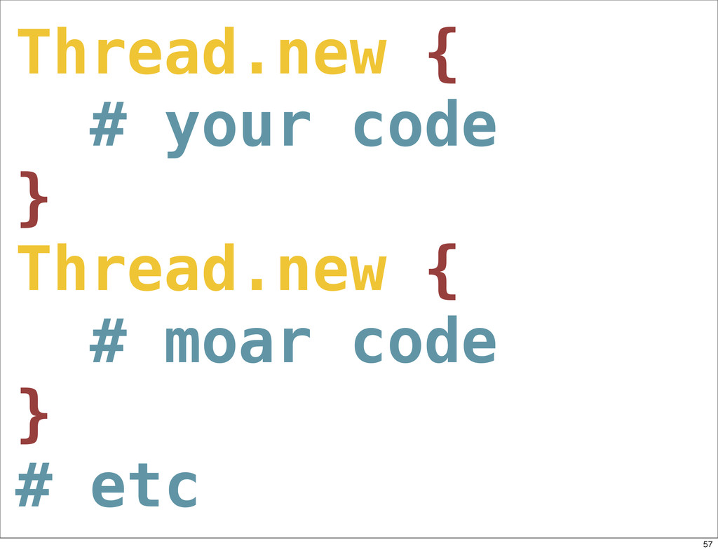Thread.new { # your code } Thread.new { # moar ...