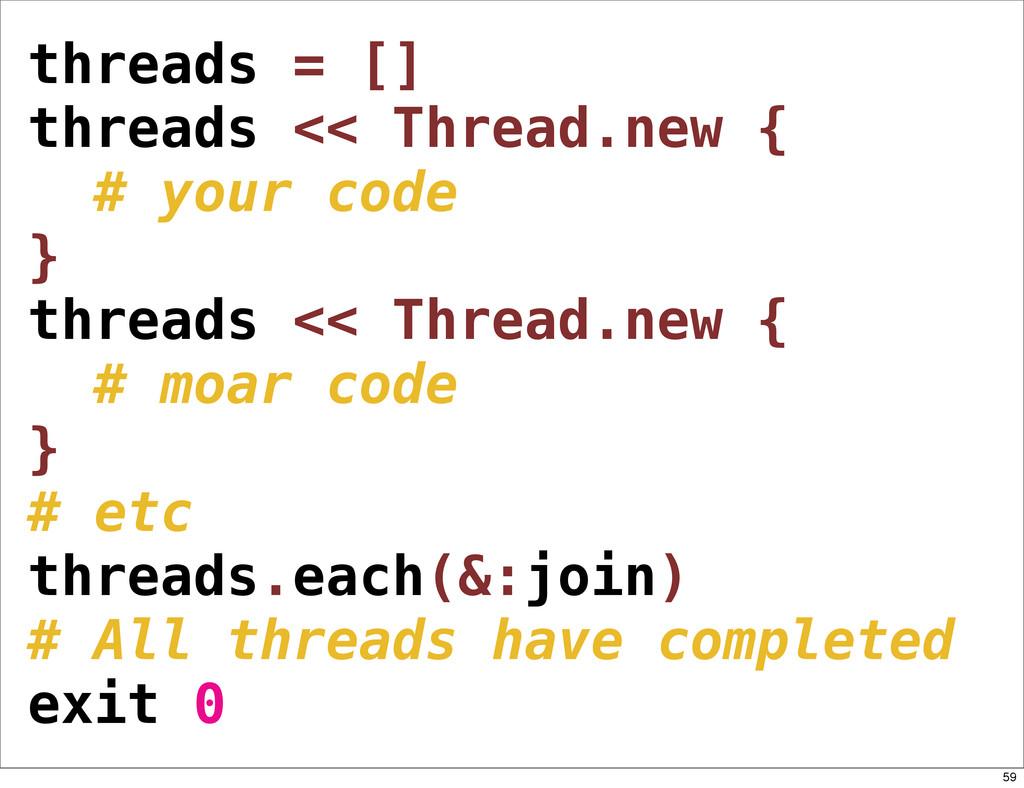 threads = [] threads << Thread.new { # your cod...