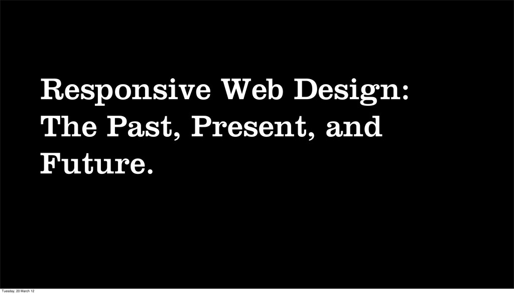 Responsive Web Design: The Past, Present, and F...