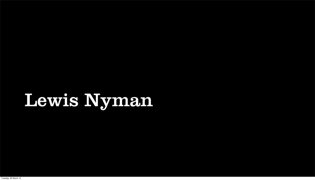 Lewis Nyman Tuesday, 20 March 12