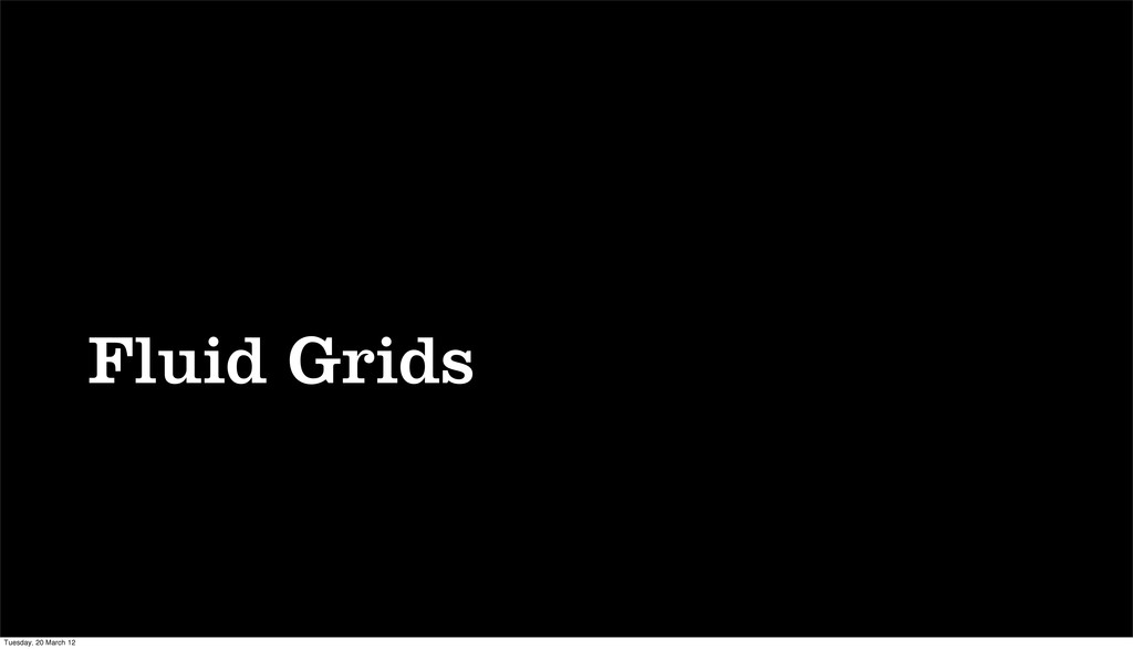 Fluid Grids Tuesday, 20 March 12