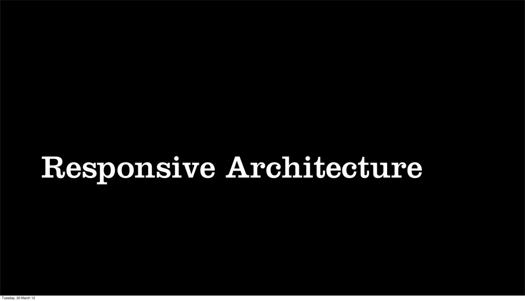 Responsive Architecture Tuesday, 20 March 12