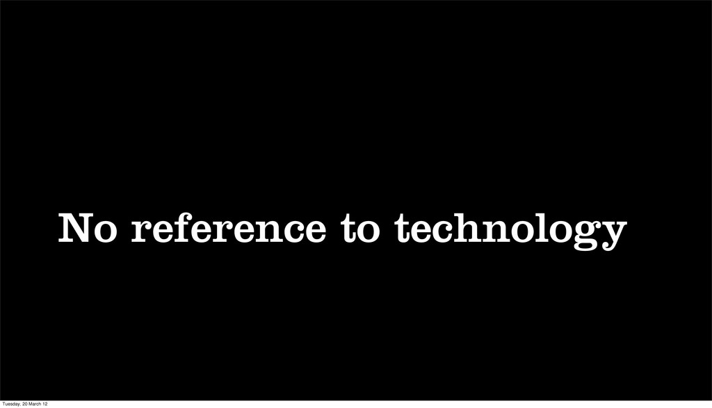 No reference to technology Tuesday, 20 March 12