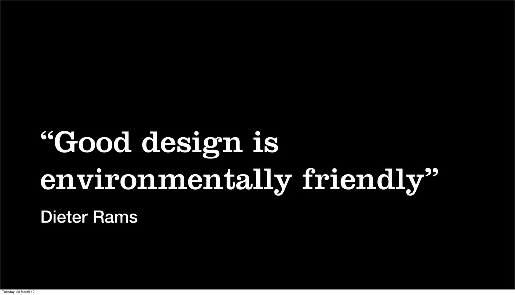 """Good design is environmentally friendly"" Diete..."