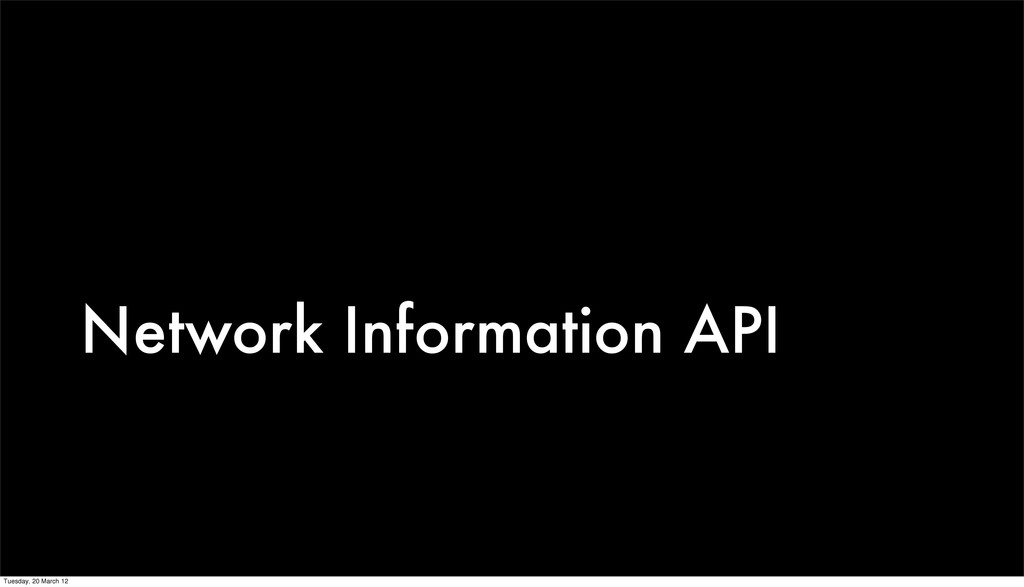 Network Information API Tuesday, 20 March 12