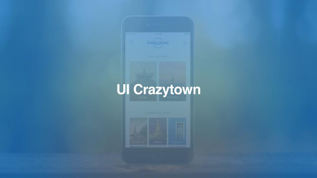 UI Crazytown