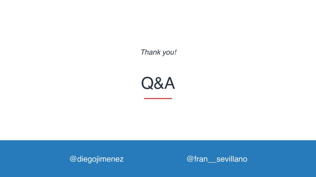 Q&A Thank you! @fran__sevillano @diegojimenez