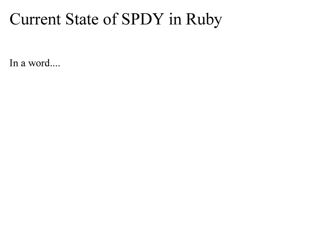 Current State of SPDY in Ruby In a word....