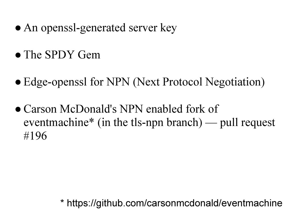 ● An openssl-generated server key ● The SPDY Ge...