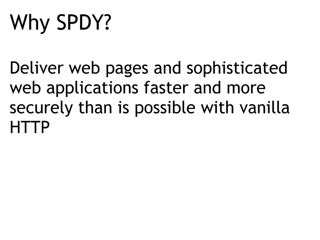 Why SPDY? Deliver web pages and sophisticated w...