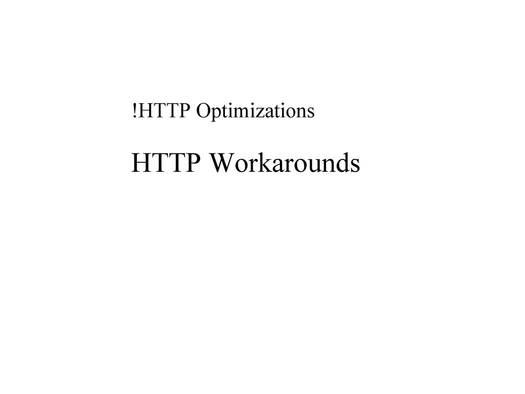 !HTTP Optimizations HTTP Workarounds