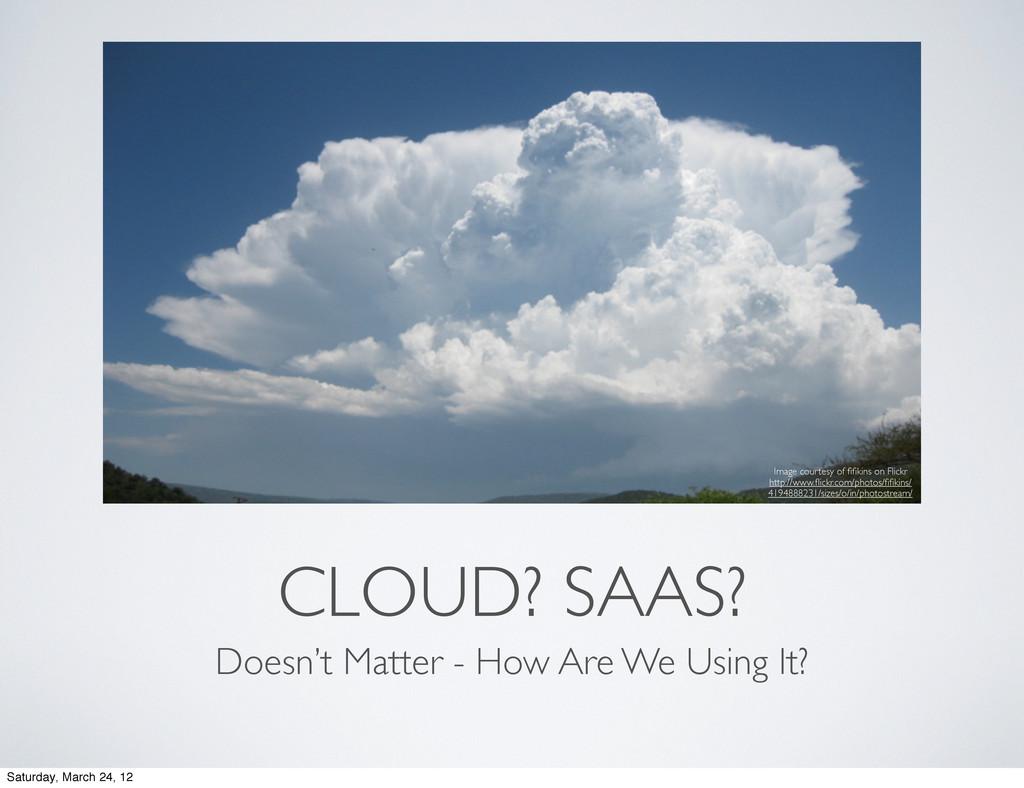 CLOUD? SAAS? Doesn't Matter - How Are We Using ...