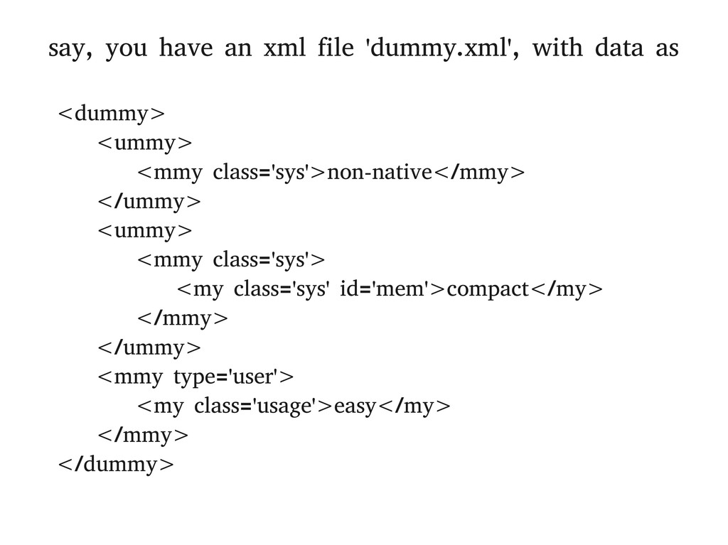 say, you have an xml file 'dummy.xml', with dat...