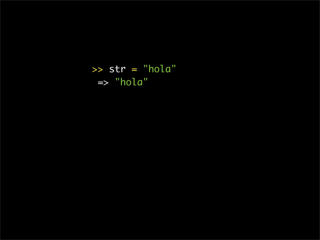 """>> str = """"hola"""" => """"hola"""""""