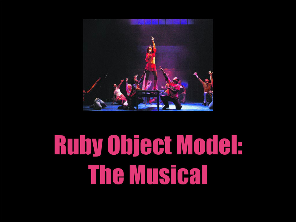 Ruby Object Model: The Musical