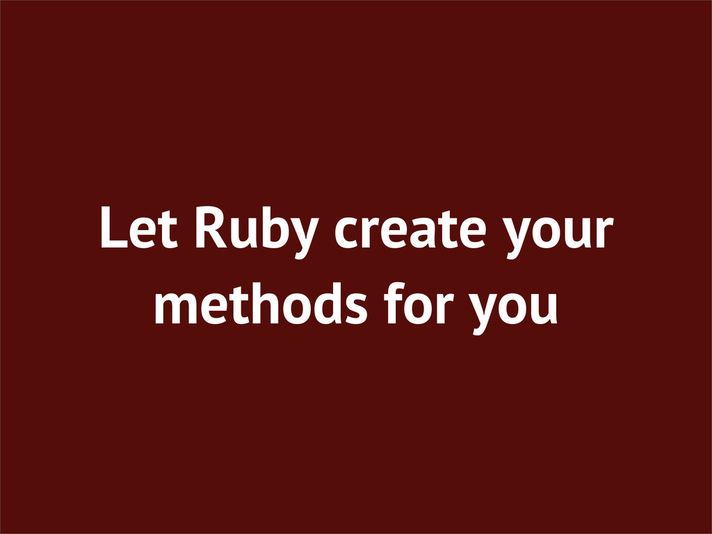 Let Ruby create your methods for you