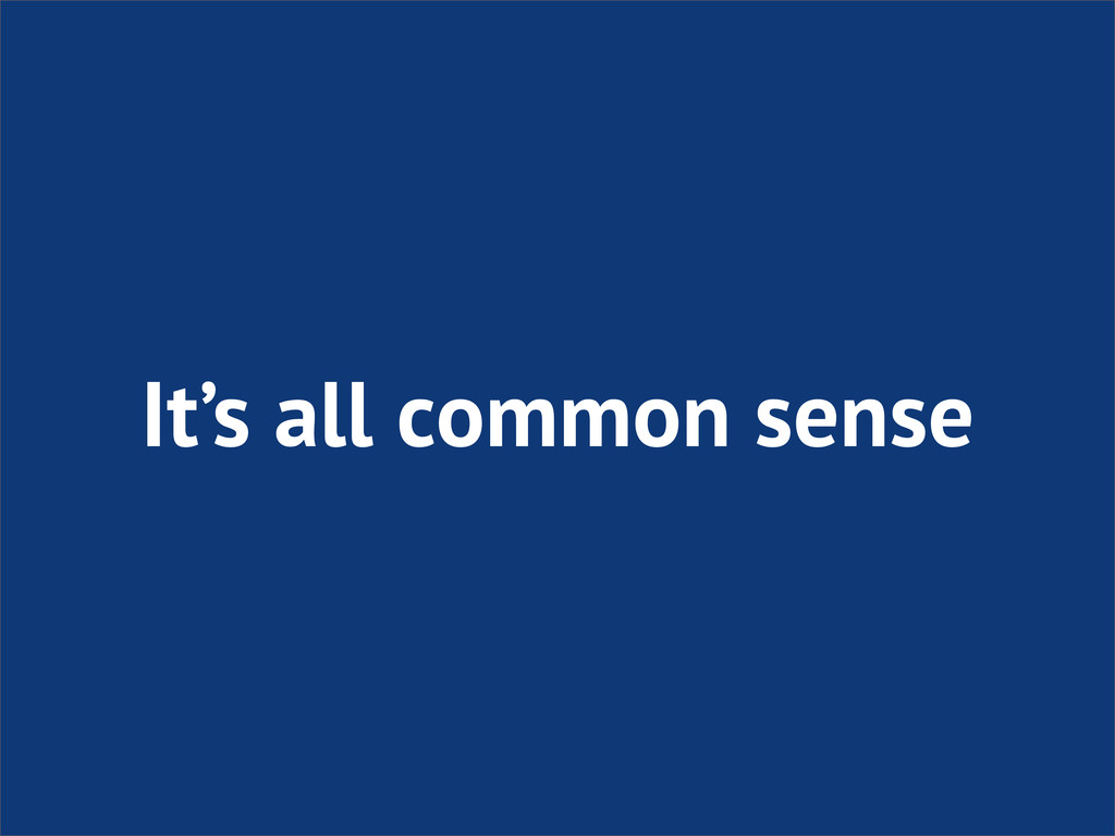 It's all common sense