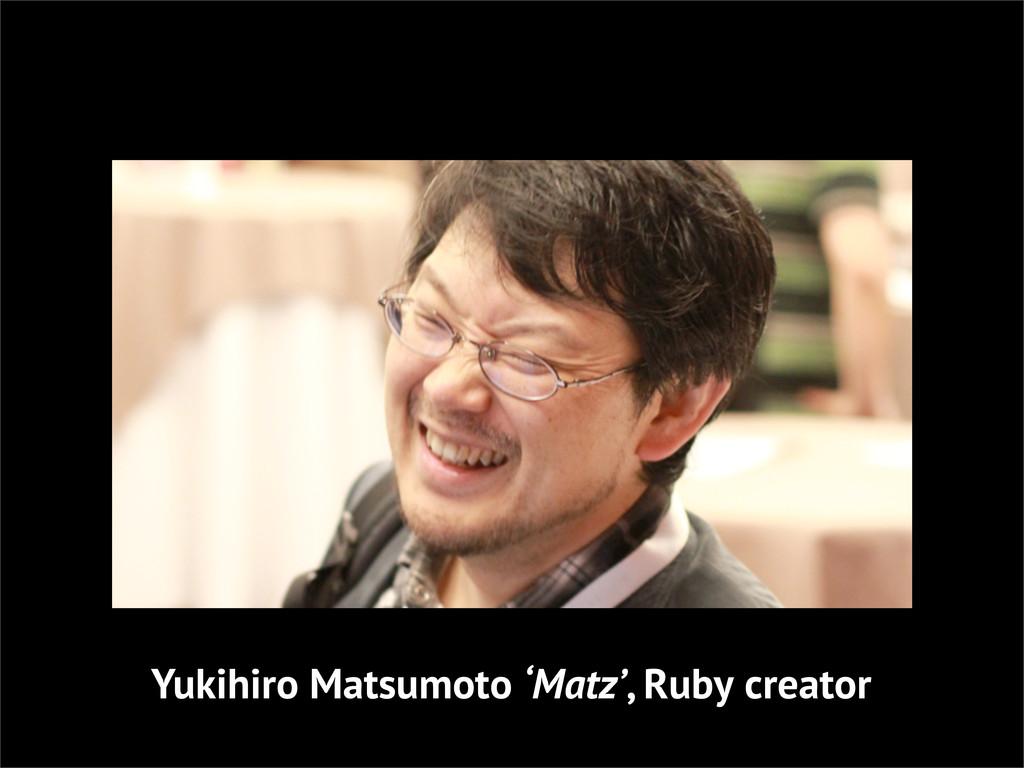 Yukihiro Matsumoto 'Matz', Ruby creator