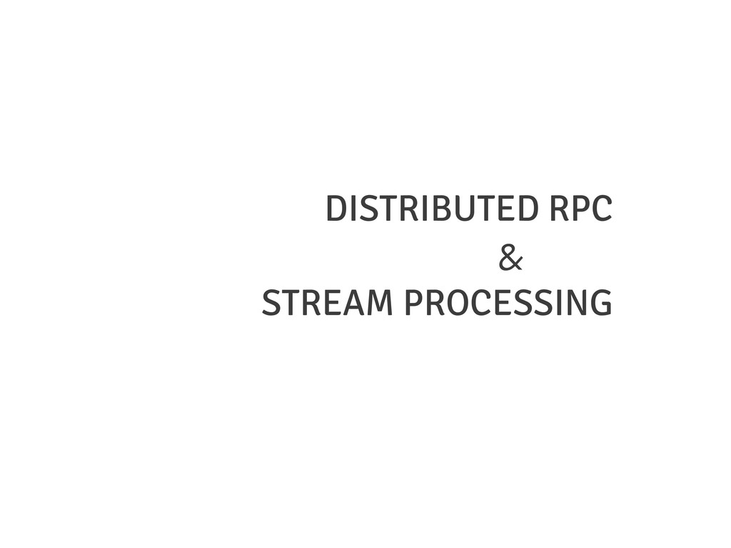 DISTRIBUTED RPC & STREAM PROCESSING
