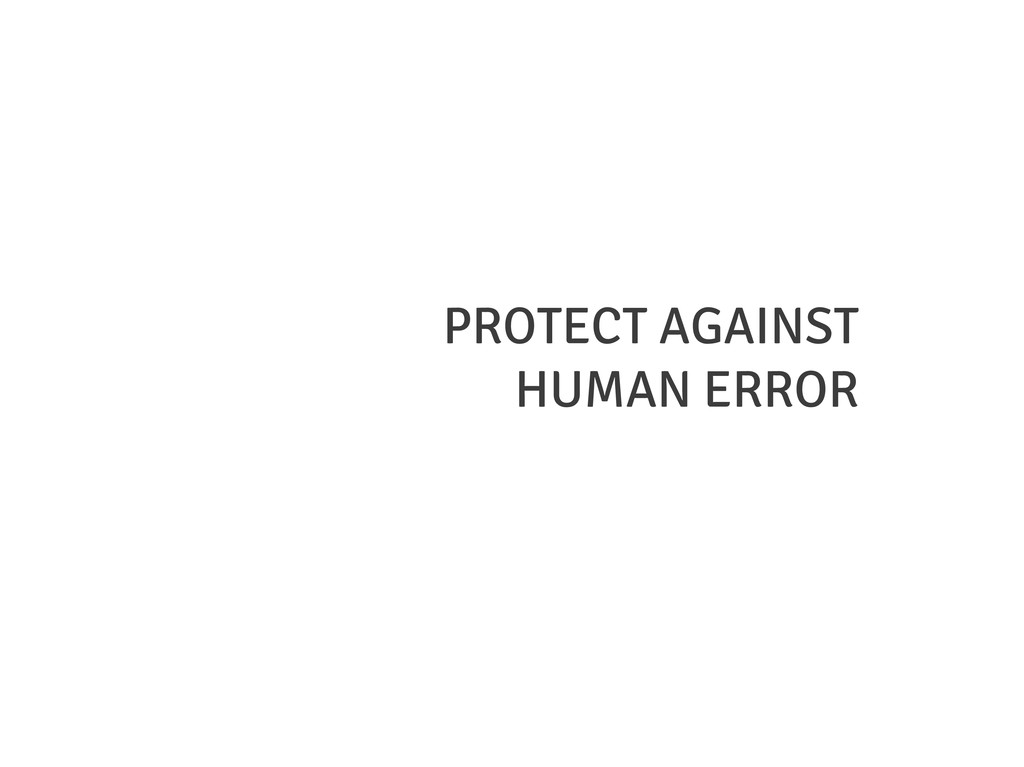 PROTECT AGAINST HUMAN ERROR