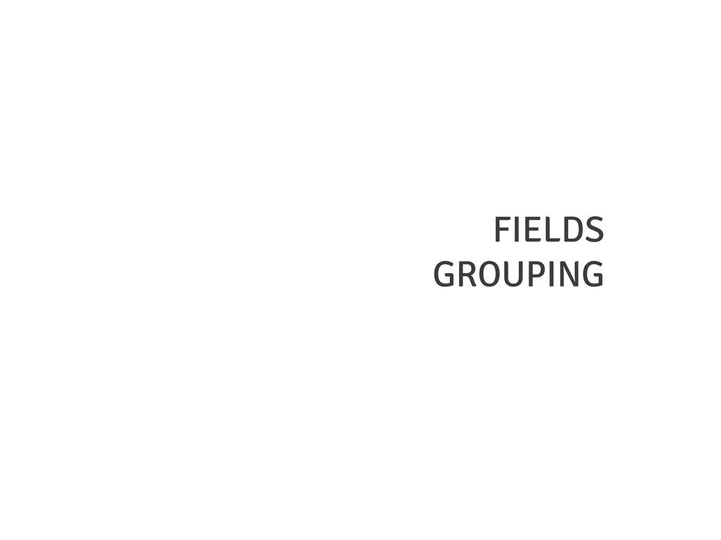 FIELDS GROUPING
