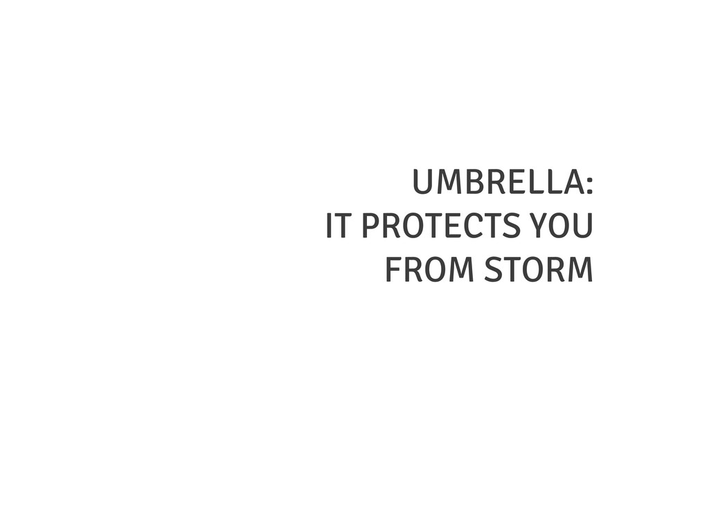 UMBRELLA: IT PROTECTS YOU FROM STORM