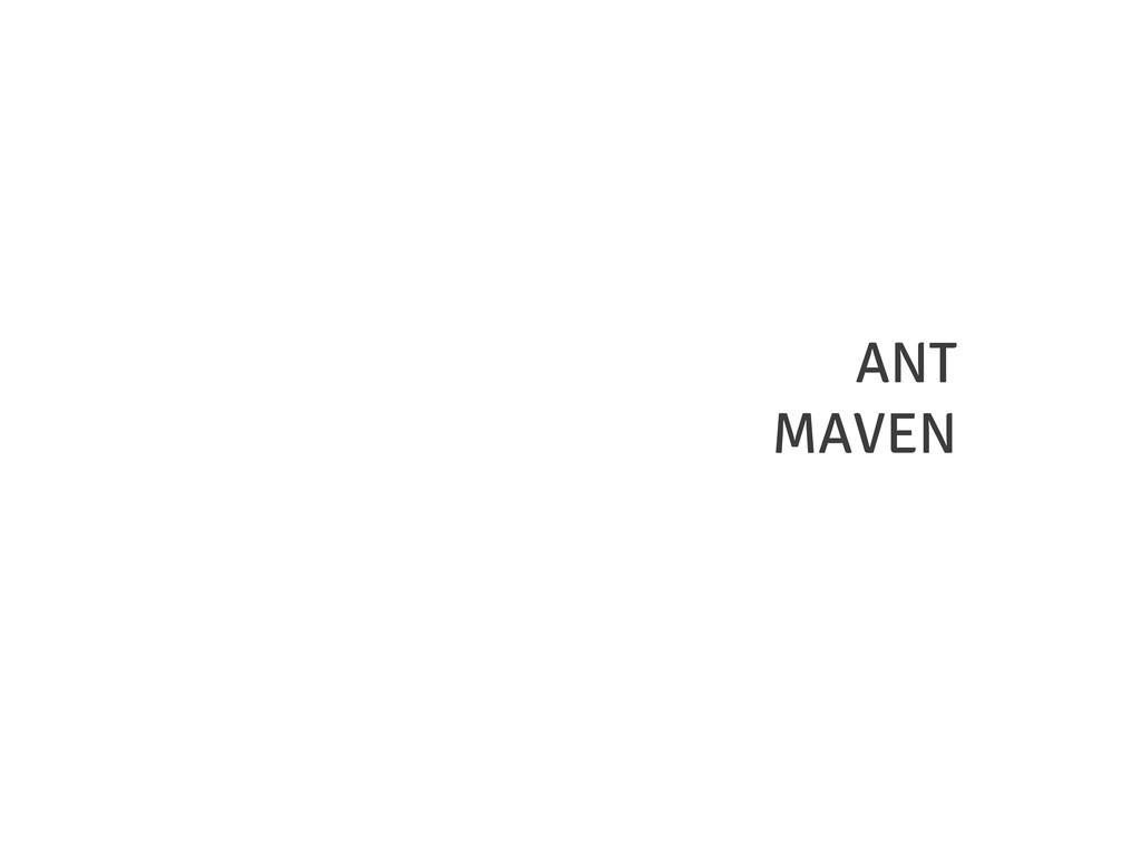 ANT MAVEN