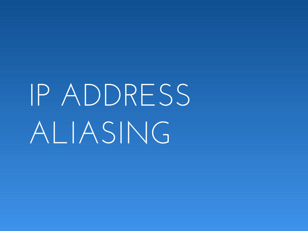 IP ADDRESS ALIASING