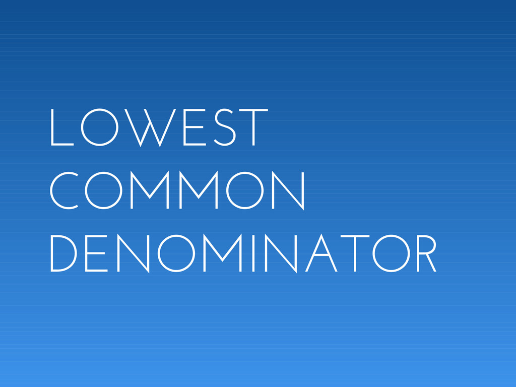 LOWEST COMMON DENOMINATOR