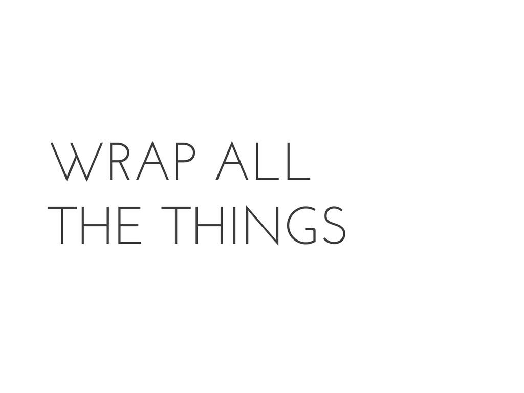 WRAP ALL THE THINGS