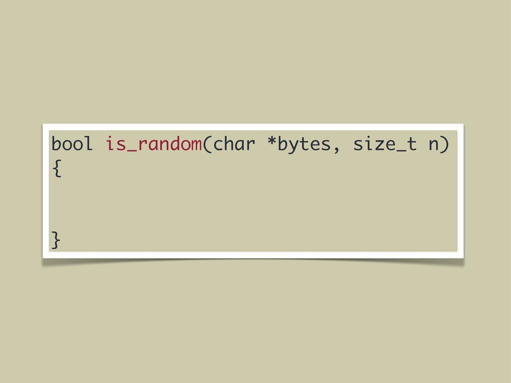 bool is_random(char *bytes, size_t n) { }