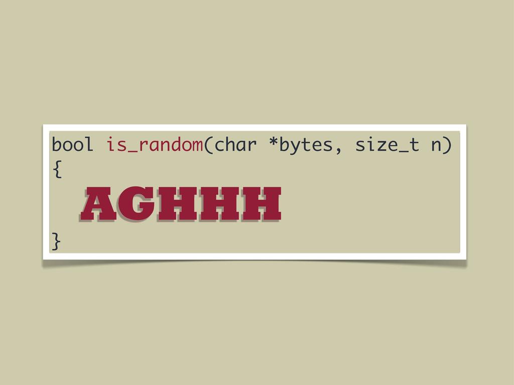 bool is_random(char *bytes, size_t n) { } AGHHH