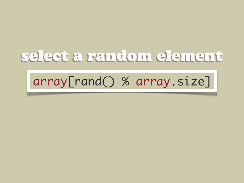 select a random element array[rand() % array.si...