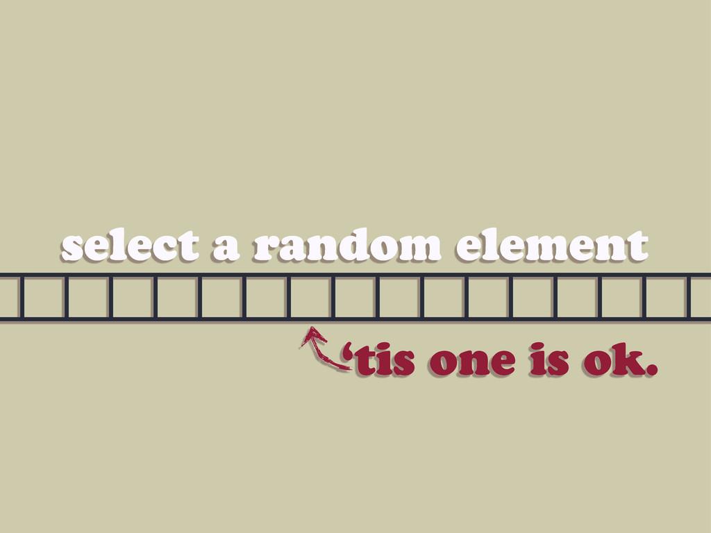 select a random element 'tis one is ok.