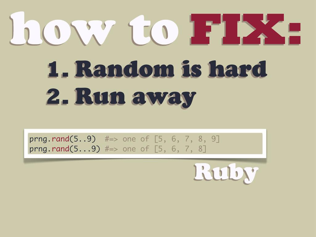 how to FIX: 1. Random is hard 2. Run away prng....