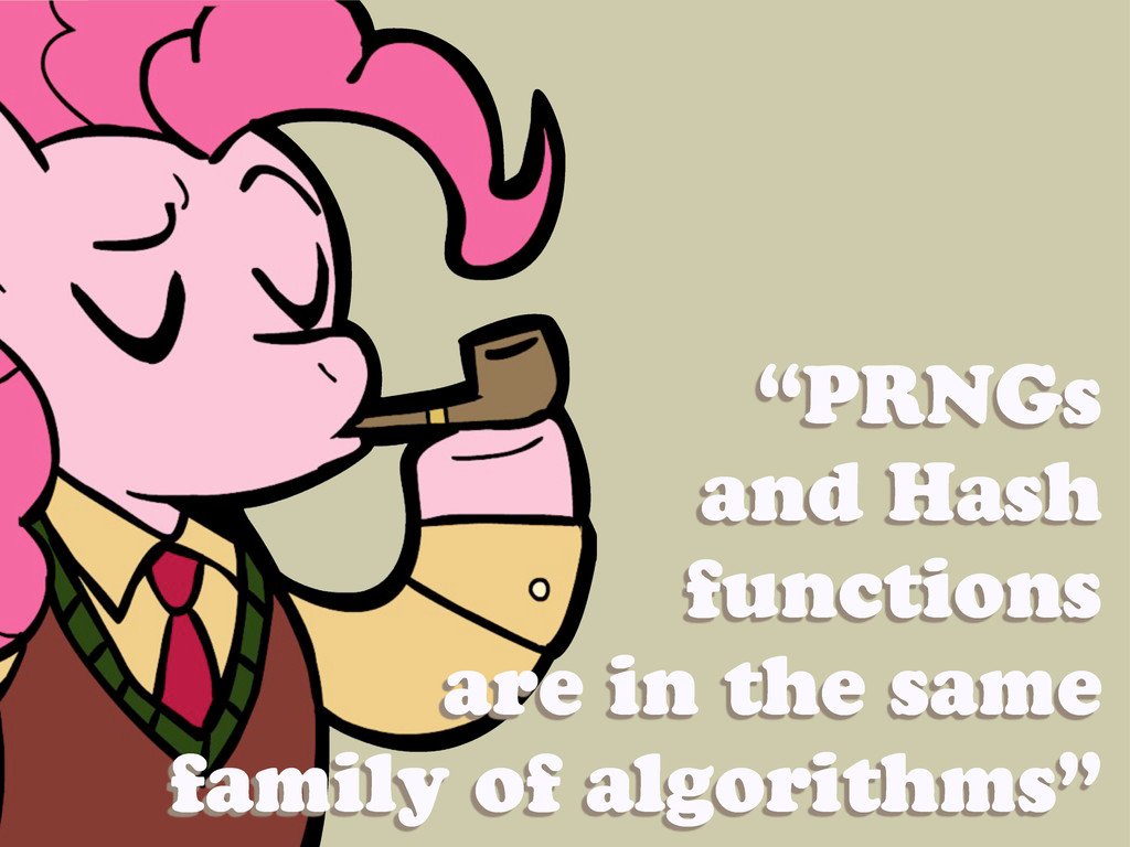"""""""PRNGs and Hash functions are in the same famil..."""