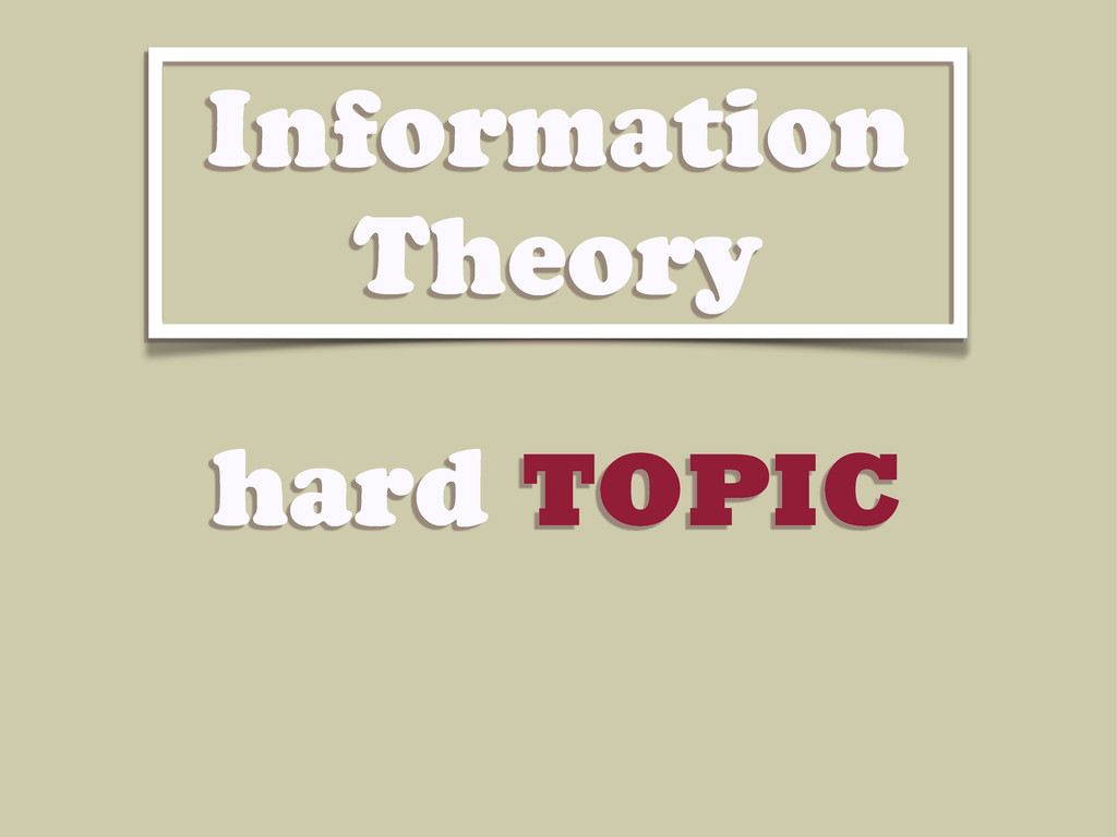 hard TOPIC Information Theory