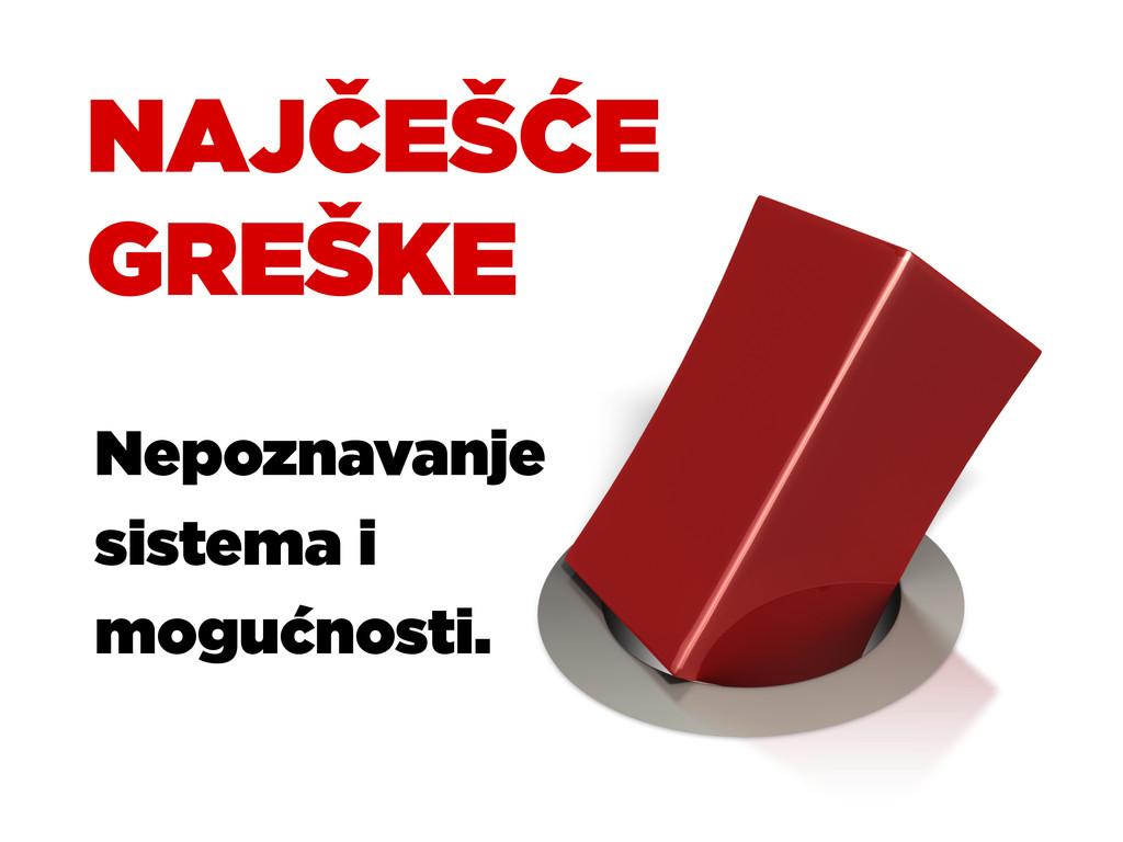 NAJČEŠĆE GREŠKE Nepoznavanje sistema i mogućnos...