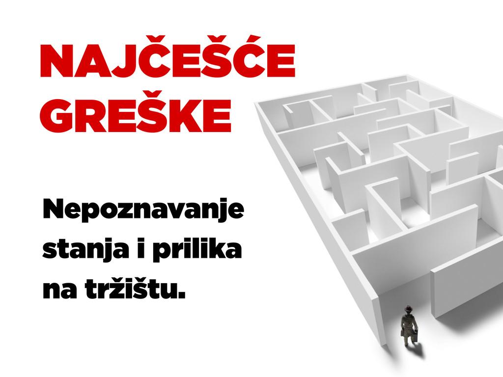 NAJČEŠĆE GREŠKE Nepoznavanje stanja i prilika n...