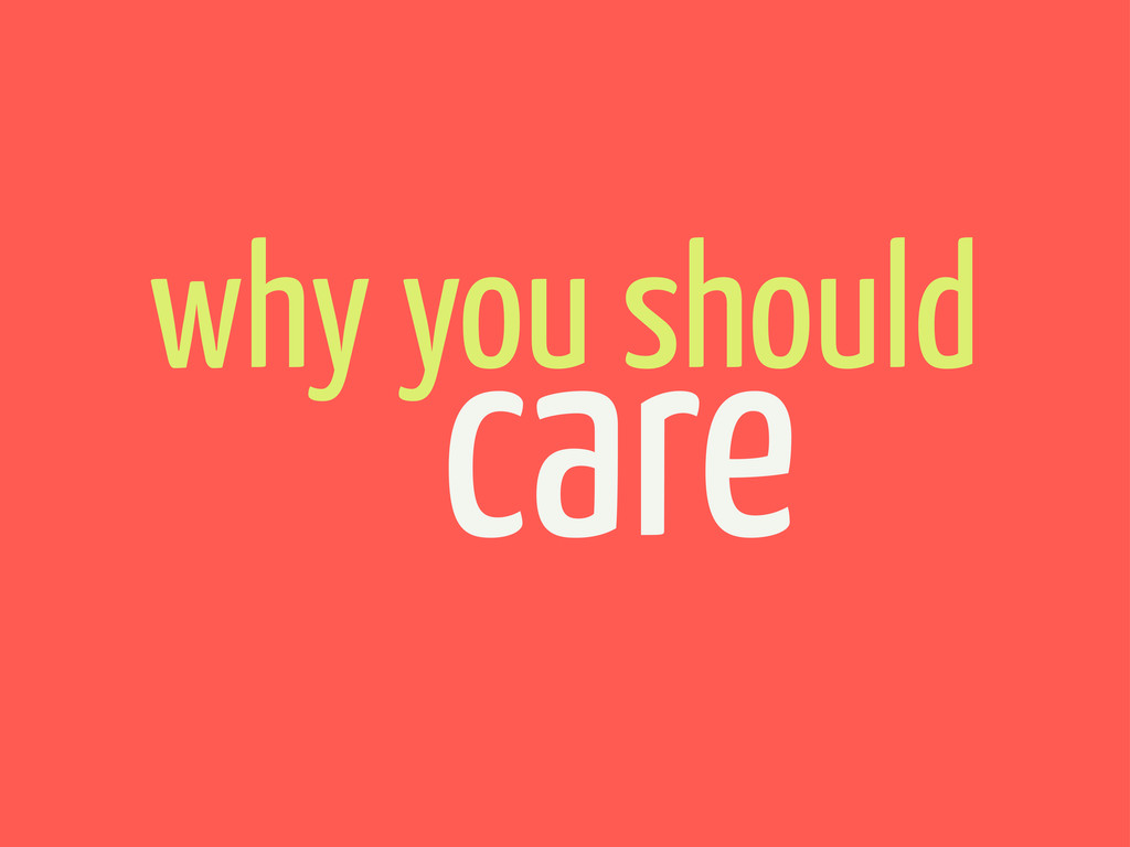 why you should care