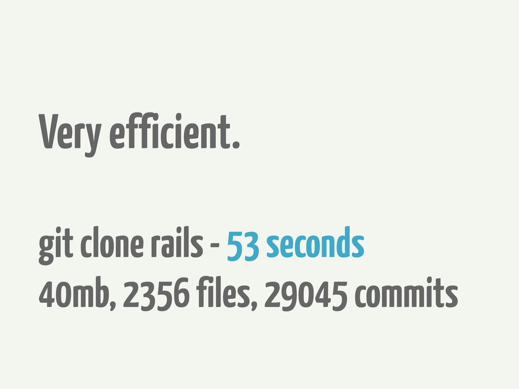 Very efficient. git clone rails - 53 seconds 40...