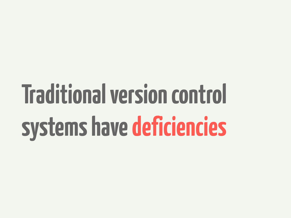 Traditional version control systems have defici...