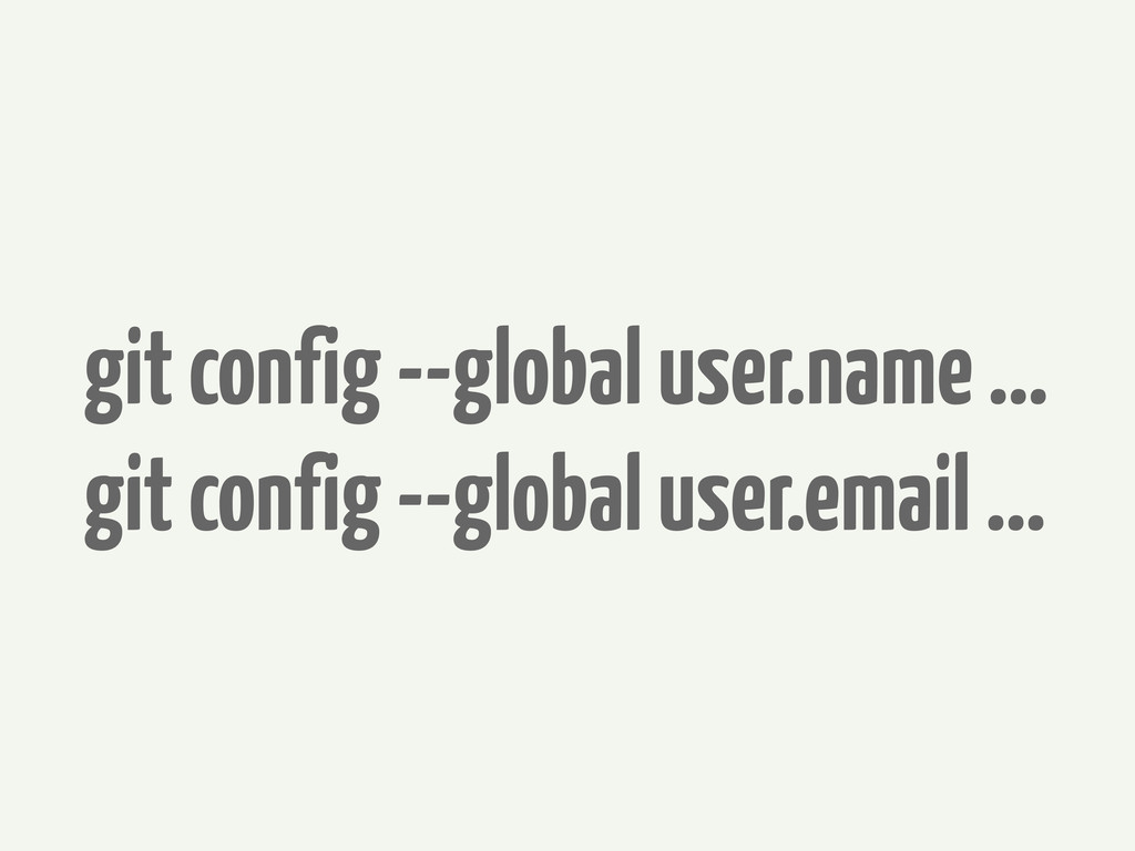 git config --global user.name ... git config --...