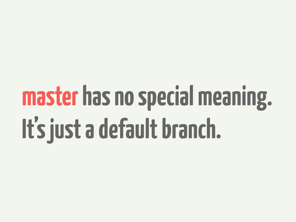 master has no special meaning. It's just a defa...