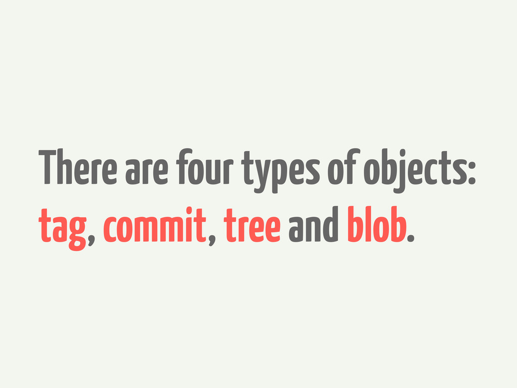 There are four types of objects: tag, commit, t...