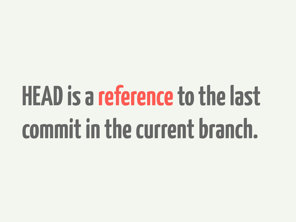 HEAD is a reference to the last commit in the c...