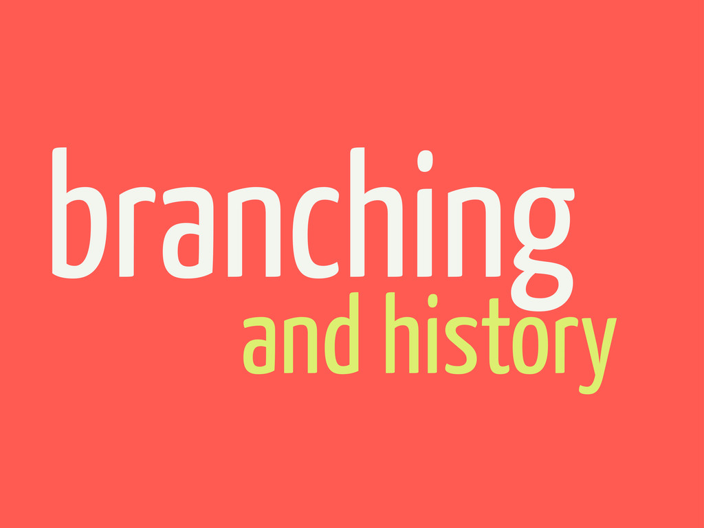 and history branching
