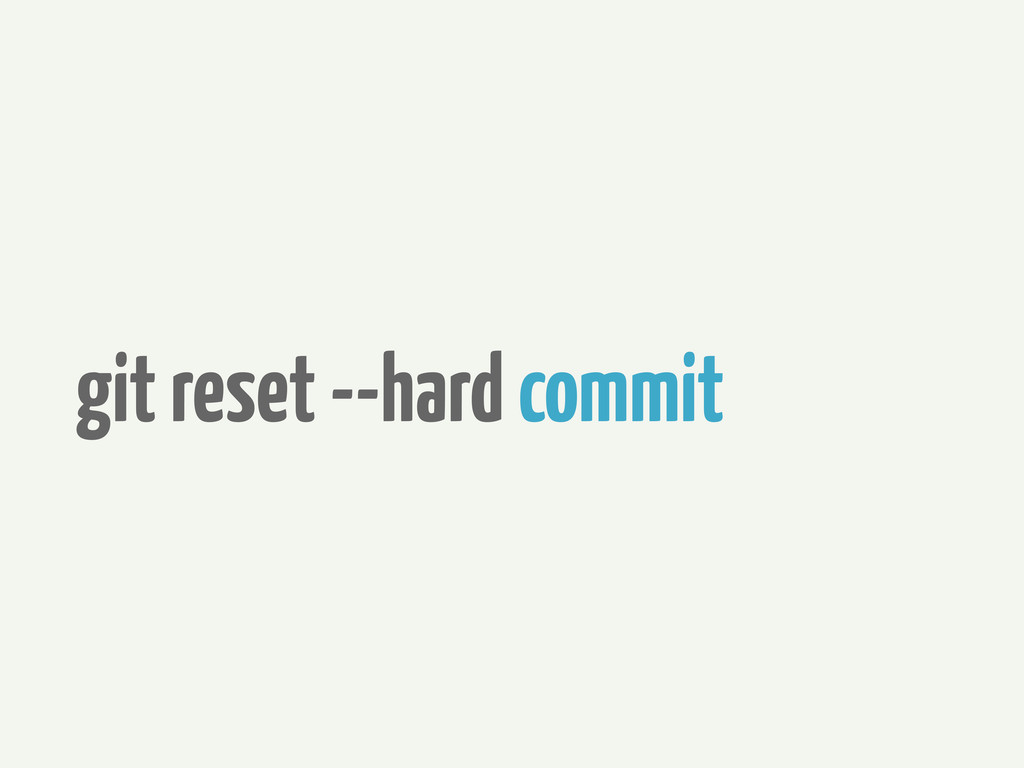 git reset --hard commit