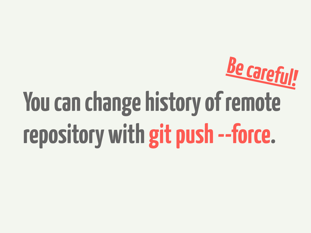You can change history of remote repository wit...