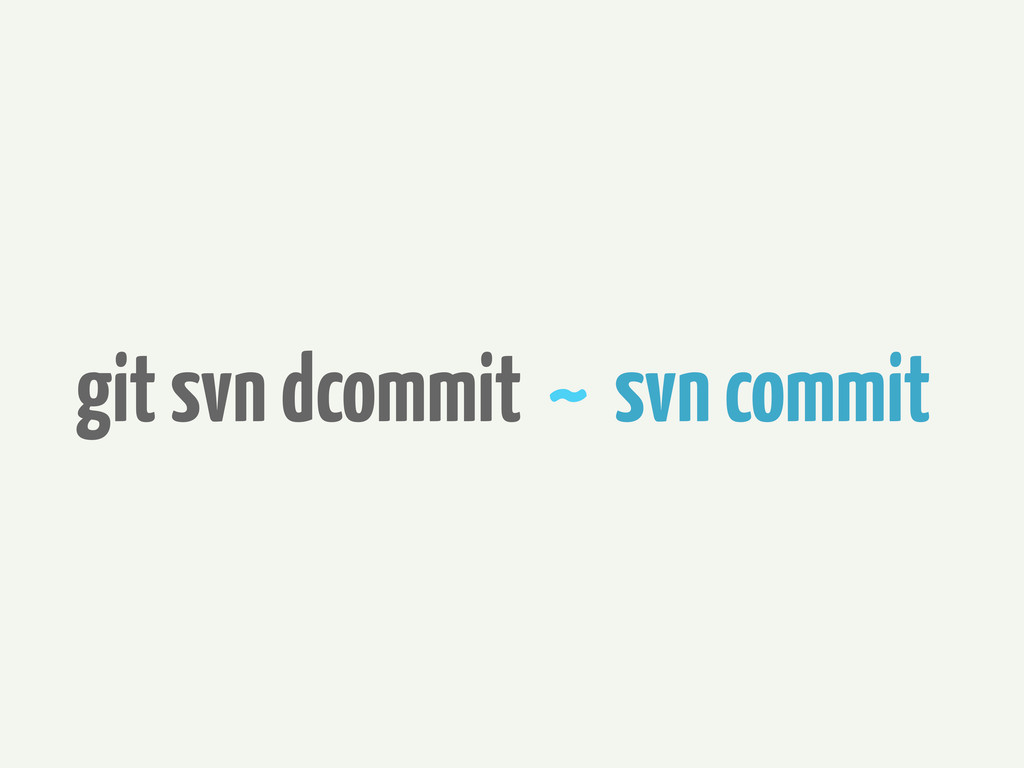 git svn dcommit ~ svn commit
